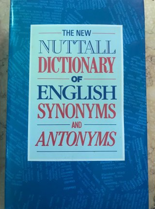 The new Nuttall Dictionary of English Synonyms and Antonyms